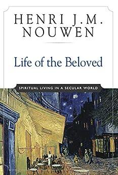 Life of the Beloved: Spiritual Living in a Secular World by [Henri J. M. Nouwen]