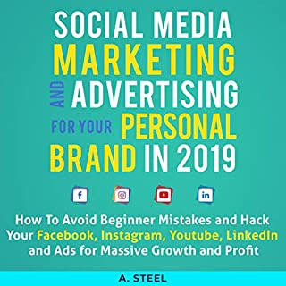 Social Media Marketing and Advertising for Your Personal Brand in 2019      How to Avoid Beginner Mistakes and Hack Your Facebook, Instagram, Youtube, LinkedIn and Ads for Massive Growth and Profit              By:                                                                                                                                 A. Steel                               Narrated by:                                                                                                                                 Seth Thompson                      Length: 3 hrs and 15 mins     Not rated yet     Overall 0.0