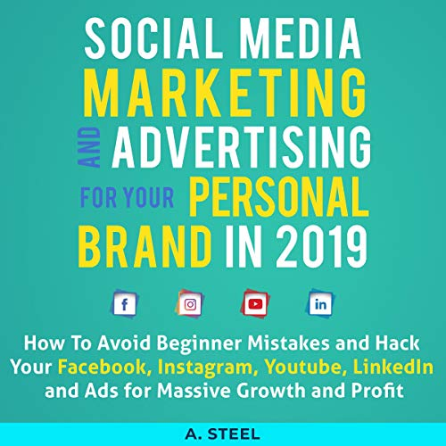 Social Media Marketing and Advertising for Your Personal Brand in 2019 cover art
