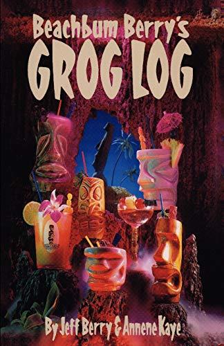 Beachbum Berry's Grog Log: A Selection of Vintage Tropical Drink Recipes. Original Creations, and New Interpretations of Old Classics