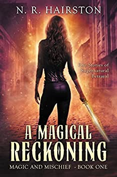 A Magical Reckoning  Five Stories of Supernatural Betrayal  Magic and Mischief Book 1