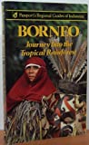 Borneo: Journey into the Tropical Rainforest (Passport's regional guides of Indonesia)