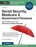 Social Security, Medicare and Government Pensions: Get the Most Out of Your RETIREMENT & MEDICAL BENEFITS