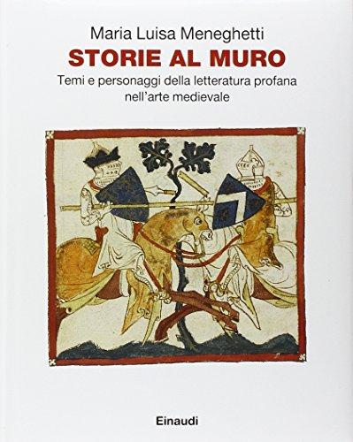 Storie al muro. Temi e personaggi della letteratura profana nell'arte medievale. Ediz. illustrata