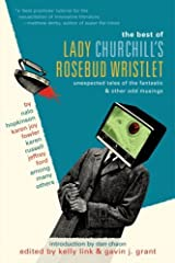 The Best of Lady Churchill's Rosebud Wristlet: Unexpected Tales of the Fantastic & Other Odd Musings Kindle Edition