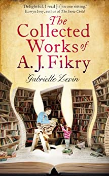 The Collected Works of A.J. Fikry by [Gabrielle Zevin]