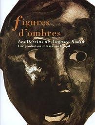 Figures d'ombres : Les dessins de Auguste Rodin par  Musée du Goupil
