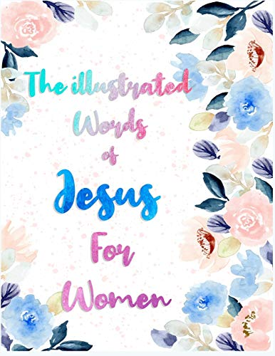 The illustrated Words of Jesus For Women: 365 Bible Verses Christian Adult Coloring Books and Mandala Coloring Pencils Designs Relieving (Adult Christian Coloring Books)