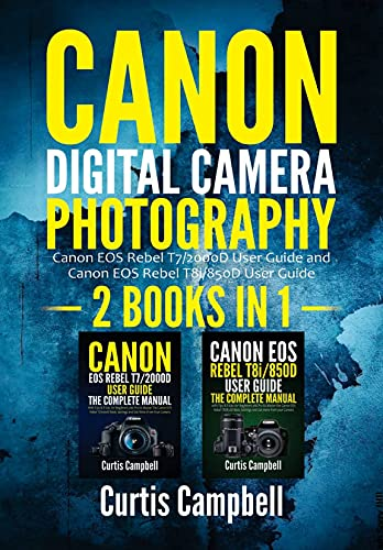 Canon Digital Camera Photography: 2 BOOKS IN 1: Canon EOS Rebel T7/2000D User Guide and Canon EOS Rebel T8i/850D User...
