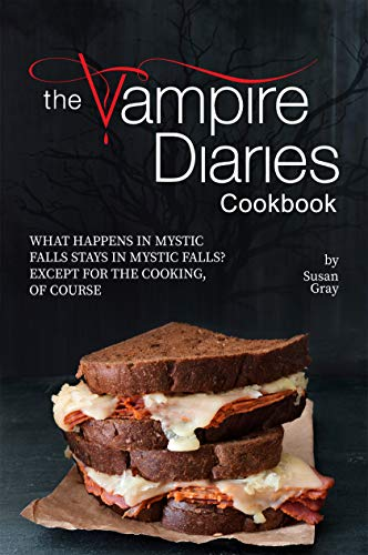 The Vampire Diaries Cookbook: What Happens in Mystic Falls Stays in Mystic Falls? Except For The Cooking, Of Course (English Edition)