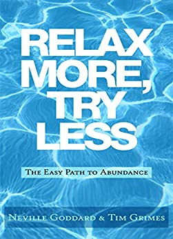 Relax More, Try Less: The Easy Path to Abundance by [Neville Goddard, Tim Grimes]