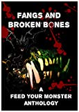 Fangs and Broken Bones: A Feed Your Monster Anthology (English Edition)