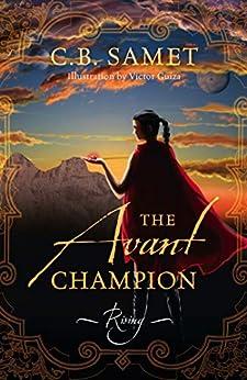 The Avant Champion: Rising by [C.B. Samet]