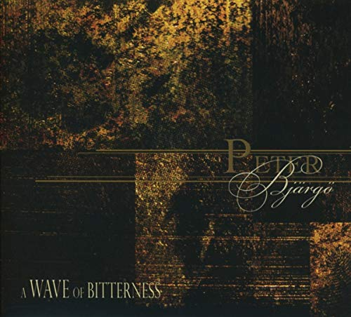 Peter Bjärgö: A Wave of Bitterness (Audio CD)