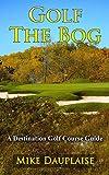 Golf The Bog (Golf in Eastern Wisconsin Book 7)