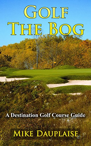 Golf The Bog (Golf in Eastern Wisconsin Book 7)