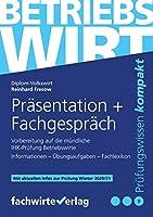 Betriebswirt - Praesentation und Fachgespraech: Vorbereitung auf die muendliche IHK-Pruefung