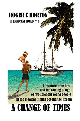A Change of Times: Adventure, true love, and the coming of age of two splendid young people in the magical islands beyond the stream. Hurricane Road # 4 (English Edition)
