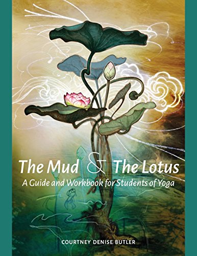 The Mud & The Lotus: A Guide and Workbook for Students of Yoga