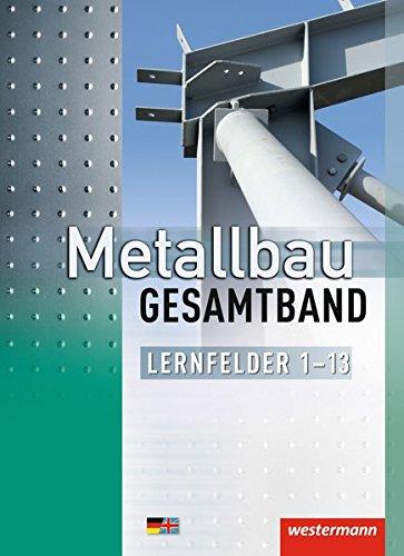 Metallbau Gesamtband: Lernfelder 1 - 13: Schülerband: Lernfelder 1-13 / Lernfelder 1 - 13: Schülerband