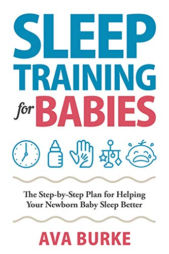 Sleep Training for Babies: The Step-By-Step Plan for Helping Your Newborn Baby Sleep Better (English Edition)
