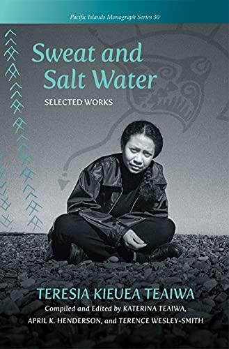 Compare Textbook Prices for Sweat and Salt Water: Selected Works Pacific Islands Monograph Series  ISBN 9780824889036 by Teaiwa, Teresia Kieuea,Teaiwa, Katerina,Henderson, April K.,Wesley-Smith, Terence,Kabutaulaka, Professor Tarcisius