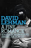 book cover: David Lehman. A Fine Romance Jewish Songwriters,  American Songs
