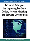 Advanced Principles for Improving Database Design, Systems Modeling, and Software Development (Advances in Database Research)