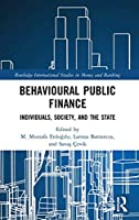 Behavioural Public Finance: Individuals, Society, and the State (Routledge International Studies in Money and Banking)