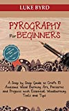 Pyrography for Beginners: A Step by Step Guide to Craft 15 Awesome Wood Burning Art, Patterns and...