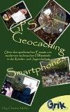 GPS, Geocaching und Smartphones: Über den spielerischen Einsatz von modernen technischen Hilfsmitteln in der Kinder- und Jugendarbeit (German Edition)