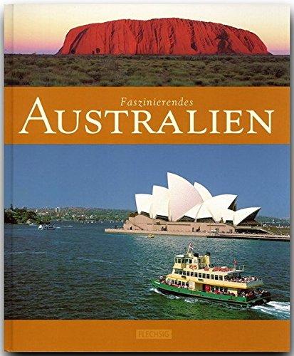 Faszinierendes AUSTRALIEN - Ein Bildband mit über 110 Bildern - FLECHSIG Verlag: Ein Bildband mit über 110 Bildern auf 96 Seiten (Faszination)