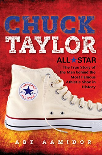 Chuck Taylor, All Star: The True Story of the Man behind the Most Famous Athletic Shoe in History (English Edition)