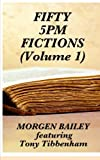 Fifty 5pm Fictions Volume 1 (compact size): 50 short stories and flash fictions (Fifty 5pm Fictions Collection)