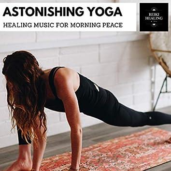 Astonishing Yoga - Healing Music For Morning Peace