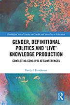 Gender, Definitional Politics and 'Live' Knowledge Production: Contesting Concepts at Conferences (Routledge Critical Studies in Gender and Sexuality in Education)