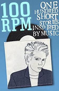 100 RPM - One Hundred Stories Inspired By Music by [Caroline Smailes, Nik Kershaw, Nik Perring]