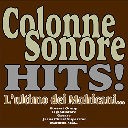 Colonne Sonore Hits! (L'ultimo dei Mohicani, Forrest Gump, Il gladiatore, Grease. Jesus Christ Superstar, Mamma Mia...)