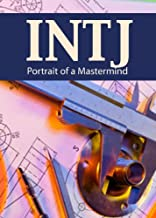 INTJ: Portrait of a Mastermind (Portraits of the 16 Personality Types Book 1)