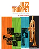 The World of Jazz Trumpet: A Comprehensive History and Practical Philosophy