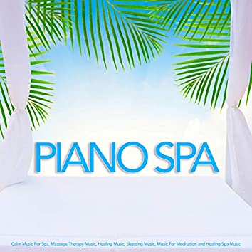 Piano Spa: Calm Music For Spa, Massage Therapy Music, Healing Music, Sleeping Music, Music For Meditation and Healing Spa Music