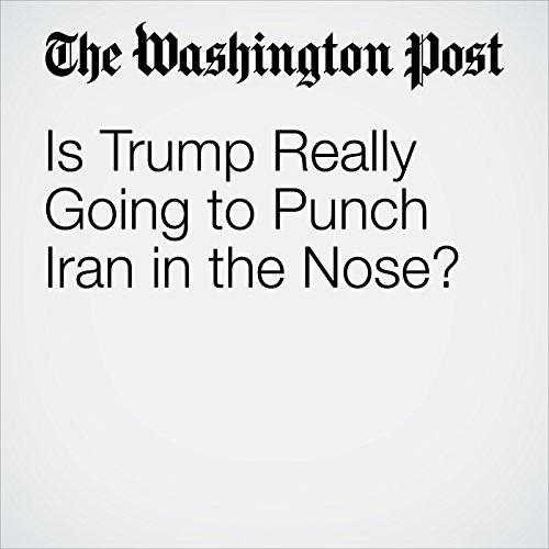 Is Trump Really Going to Punch Iran in the Nose? copertina