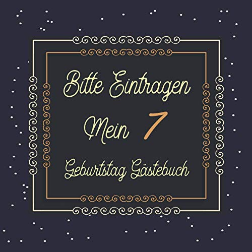 Bitte Eintragen Mein 7 Geburtstag Gästebuch: Gästebuch zum 7.Geburtstag für Jungen oder Mädchen...