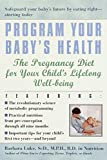 Program Your Baby s Health: The Pregnancy Diet for Your Child s Lifelong Well-Being