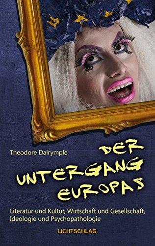 Der Untergang Europas: Literatur und Kultur, Wirtschaft und Gesellschaft, Ideologie und Psychopathologie