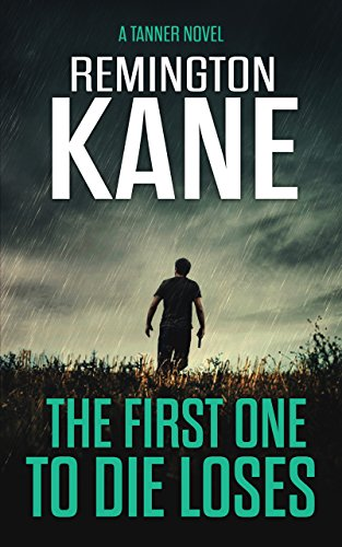 The First One To Die Loses (A Tanner Novel Book 4) by [Remington Kane]