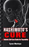 THYROID: Hashimoto's Thyroiditis Cure: Holistic Self-Care Guide for Thyroiditis (Self-Help Alternative Medicine Action Plan to Heal Hypothyroidism and ... issues) (Treating Thyroiditis Book 1)
