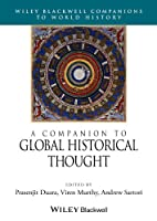 A Companion to Global Historical Thought (Wiley Blackwell Companions to World History)