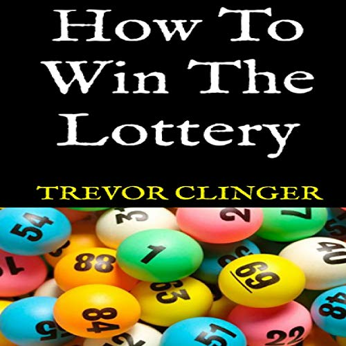 How to Win the Lottery                   By:                                                                                                                                 Trevor Clinger                               Narrated by:                                                                                                                                 Trevor Clinger                      Length: 11 mins     Not rated yet     Overall 0.0