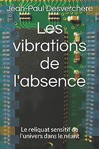 Les vibrations de l'absence par Jean-Paul Desverchère